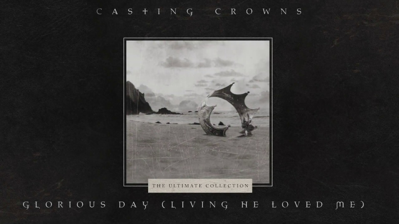 Casting Crowns Glorious Day